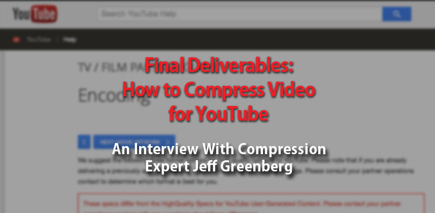 How to Professionally Compress Video for YouTube or Vimeo