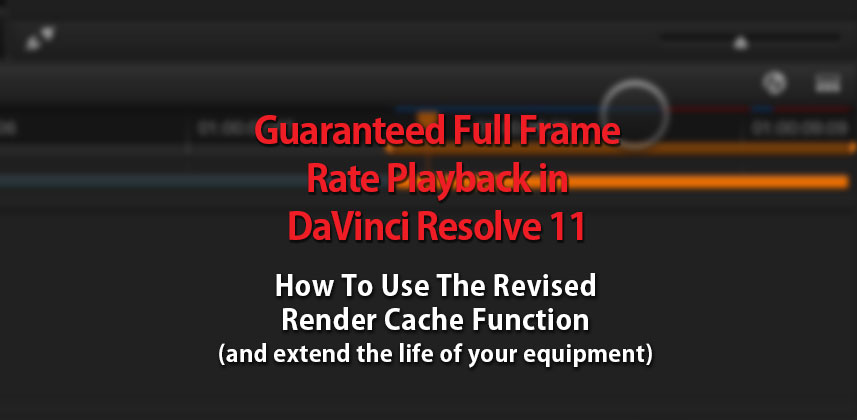 Using the Render Cache to Guarantee Full Frame Rate Playback in DaVinci Resolve 11